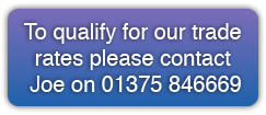 To qualify for our trade rates, please contact Joe on 01375 846669